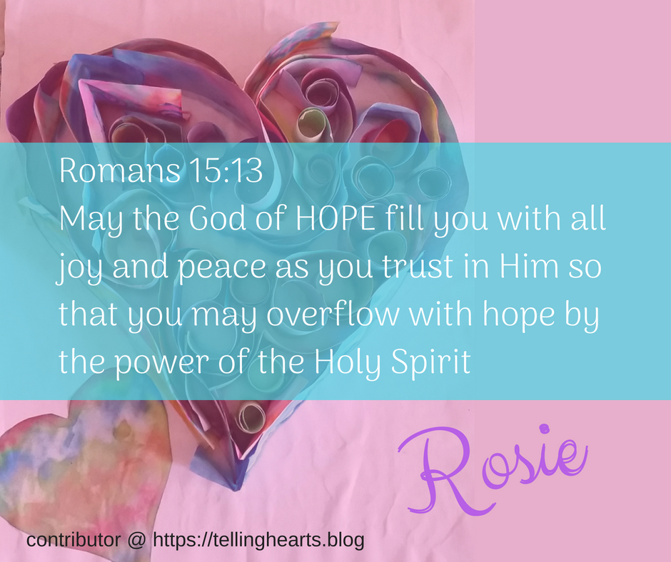 Romans 15_13May the God of hope fill you with all joy and peace as you trust in Him, so that you may overflow with hope by the power of the Holy Spirit (2)