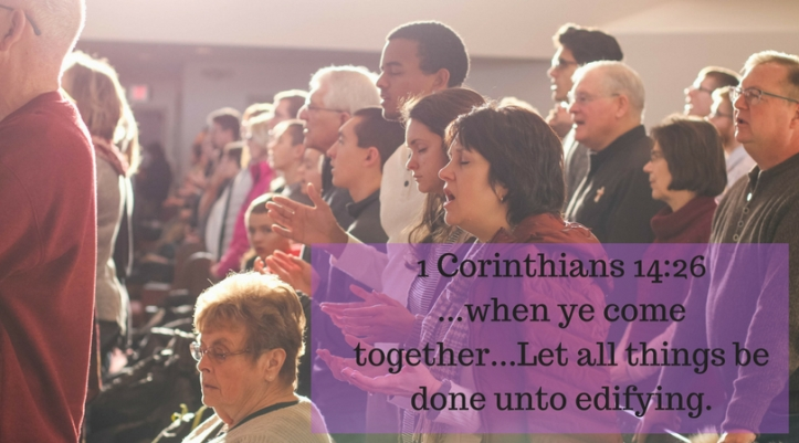 1 Corinthians 14_26...when ye come together...Let all things be done unto edifying.