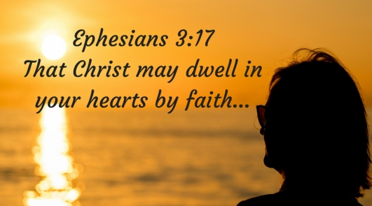 Ephesians 3_17That Christ may dwell in your hearts by faith...