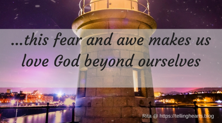this fear and awe makes us love God beyond ourselves