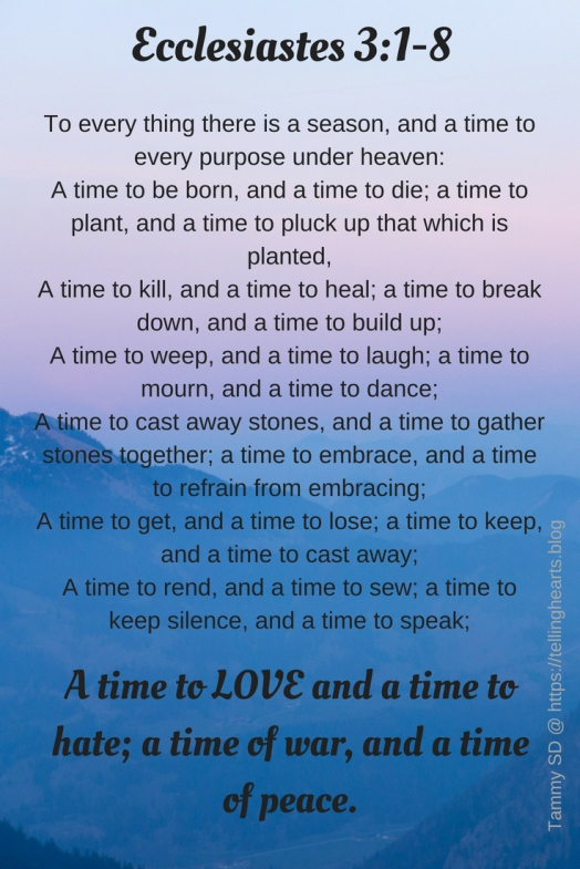 To every thing there is a season, and a time to every purpose under heaven_A time to be born, and a time to die; a time to plant, and a time to pluck up that which is planted,A time to k